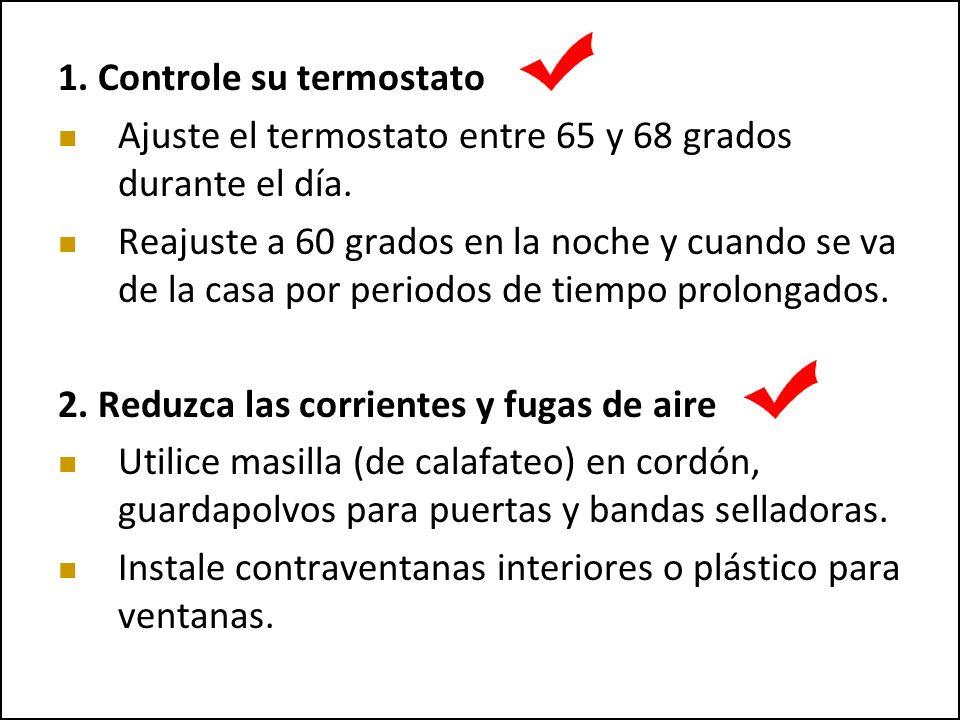 1. Controle su termostato Ajuste el termostato entre 65 y 68 grados durante el día.