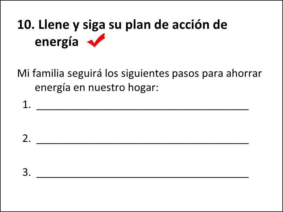 10. Llene y siga su plan de acción de energía Mi familia seguirá los siguientes pasos para ahorrar energía en nuestro hogar: 1. ______________________