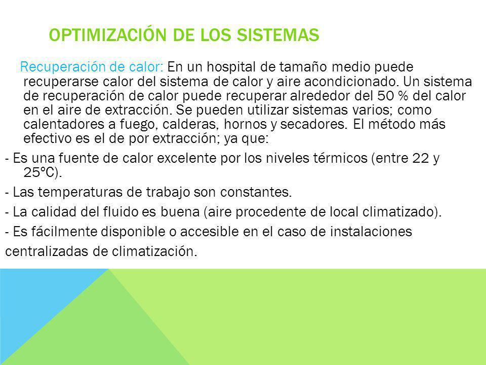 OPTIMIZACIÓN DE LOS SISTEMAS Recuperación de calor: En un hospital de tamaño medio puede recuperarse calor del sistema de calor y aire acondicionado.