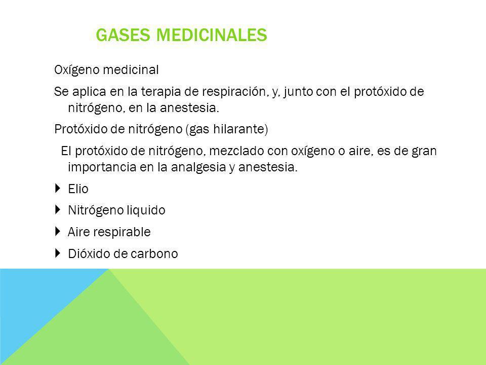 GASES MEDICINALES Oxígeno medicinal Se aplica en la terapia de respiración, y, junto con el protóxido de nitrógeno, en la anestesia. Protóxido de nitr