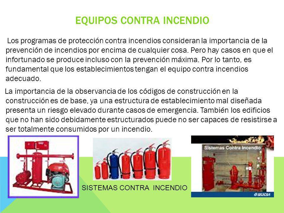 EQUIPOS CONTRA INCENDIO Los programas de protección contra incendios consideran la importancia de la prevención de incendios por encima de cualquier c