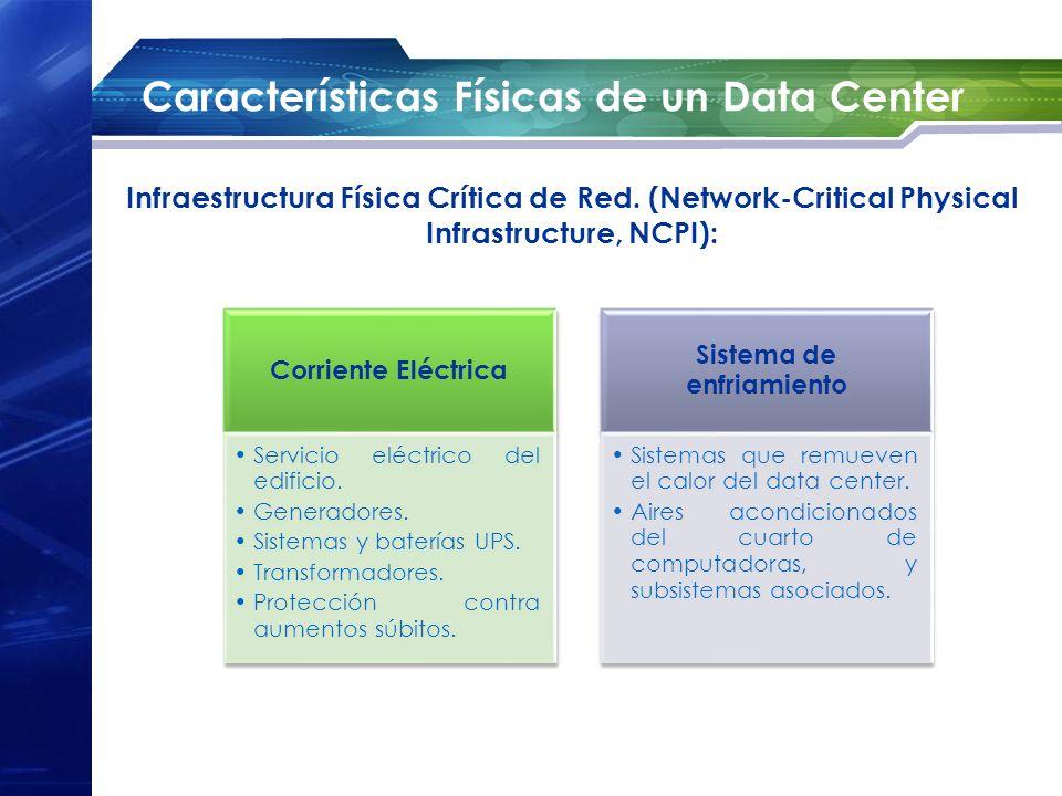 Características Físicas de un Data Center Infraestructura Física Crítica de Red. (Network-Critical Physical Infrastructure, NCPI): Corriente Eléctrica