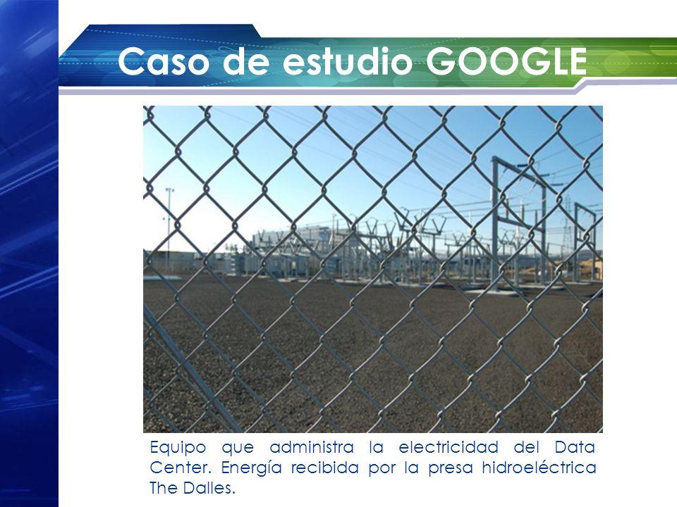 Caso de estudio GOOGLE Equipo que administra la electricidad del Data Center. Energía recibida por la presa hidroeléctrica The Dalles.