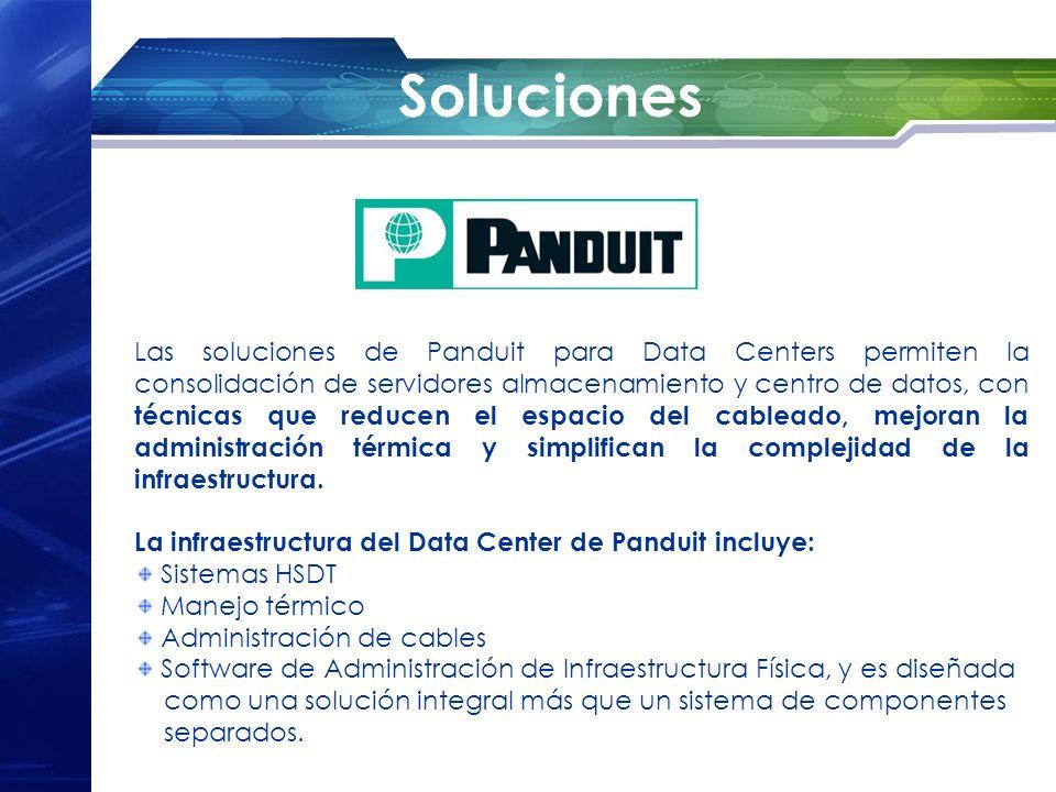 Soluciones Las soluciones de Panduit para Data Centers permiten la consolidación de servidores almacenamiento y centro de datos, con técnicas que redu