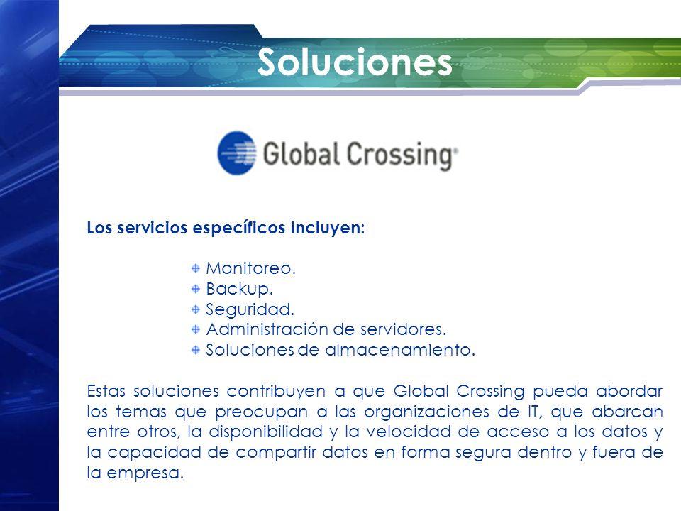 Soluciones Los servicios específicos incluyen: Monitoreo. Backup. Seguridad. Administración de servidores. Soluciones de almacenamiento. Estas solucio