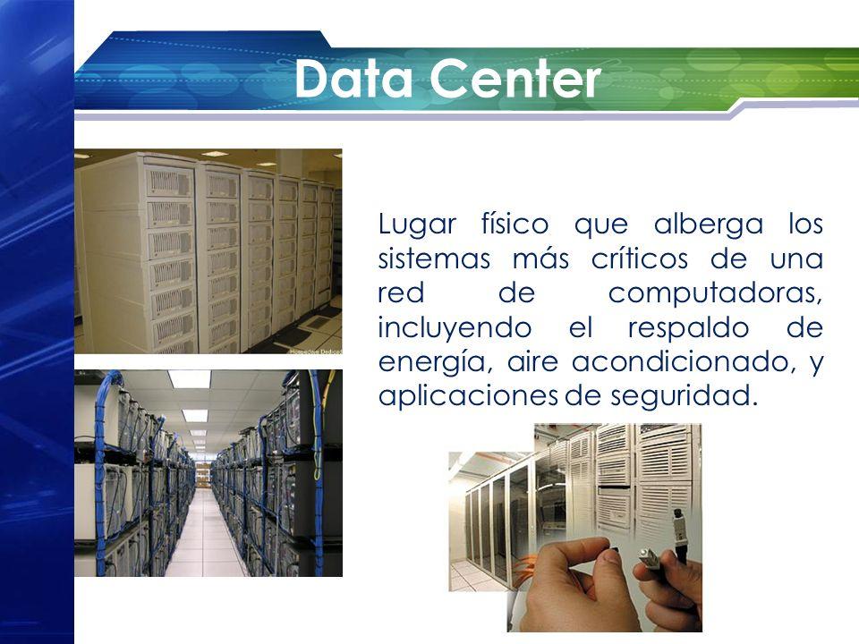 Data Center Lugar físico que alberga los sistemas más críticos de una red de computadoras, incluyendo el respaldo de energía, aire acondicionado, y ap
