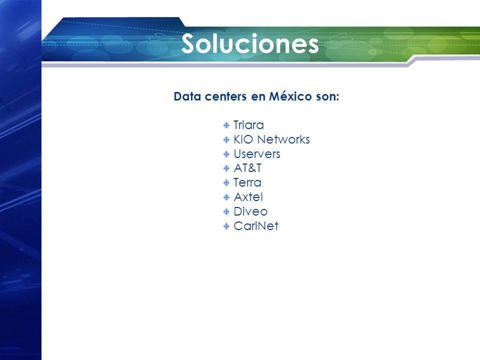 Soluciones Data centers en México son: Triara KIO Networks Uservers AT&T Terra Axtel Diveo CariNet