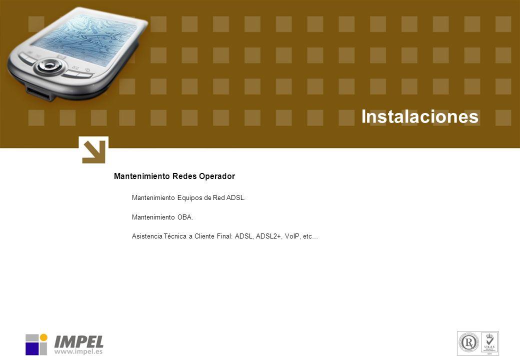 Instalaciones Mantenimiento Redes Operador Mantenimiento Equipos de Red ADSL. Mantenimiento OBA. Asistencia Técnica a Cliente Final: ADSL, ADSL2+, VoI