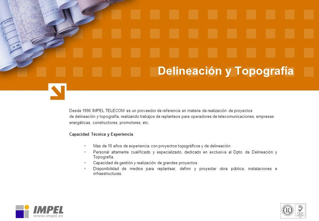 Delineación y Topografía Desde 1996 IMPEL TELECOM es un proveedor de referencia en materia de realización de proyectos de delineación y topografía, re
