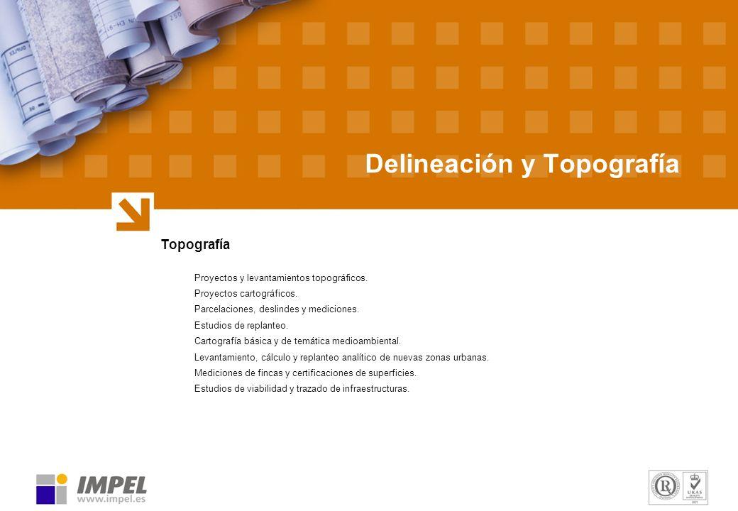Delineación y Topografía Topografía Proyectos y levantamientos topográficos. Proyectos cartográficos. Parcelaciones, deslindes y mediciones. Estudios