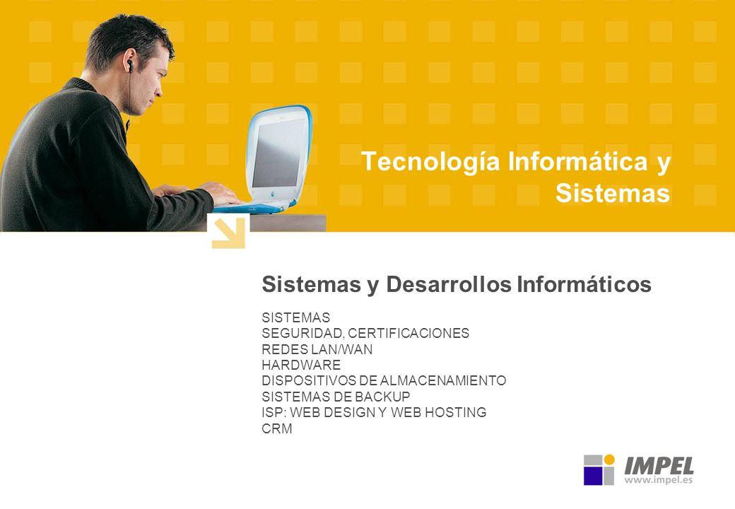 Tecnología Informática y Sistemas Sistemas y Desarrollos Informáticos SISTEMAS SEGURIDAD, CERTIFICACIONES REDES LAN/WAN HARDWARE DISPOSITIVOS DE ALMAC