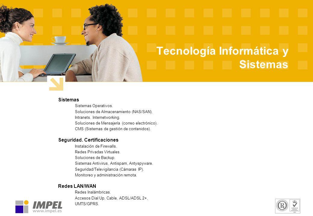 Tecnología Informática y Sistemas Sistemas Sistemas Operativos. Soluciones de Almacenamiento (NAS/SAN). Intranets. Internetworking. Soluciones de Mens