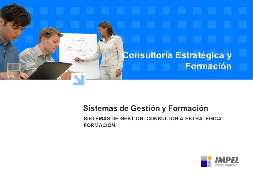 Consultoría Estratégica y Formación Sistemas de Gestión y Formación SISTEMAS DE GESTIÓN. CONSULTORÍA ESTRATÉGICA. FORMACIÓN.