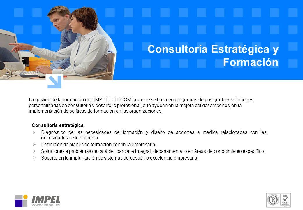 Consultoría Estratégica y Formación La gestión de la formación que IMPEL TELECOM propone se basa en programas de postgrado y soluciones personalizadas