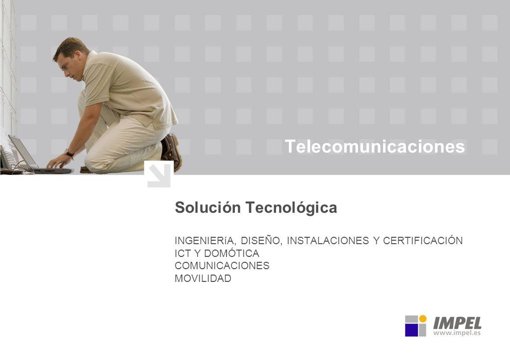 Telecomunicaciones Solución Tecnológica INGENIERíA, DISEÑO, INSTALACIONES Y CERTIFICACIÓN ICT Y DOMÓTICA COMUNICACIONES MOVILIDAD