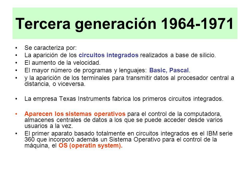 Tercera generación 1964-1971 Se caracteriza por: La aparición de los circuitos integrados realizados a base de silicio. El aumento de la velocidad. El