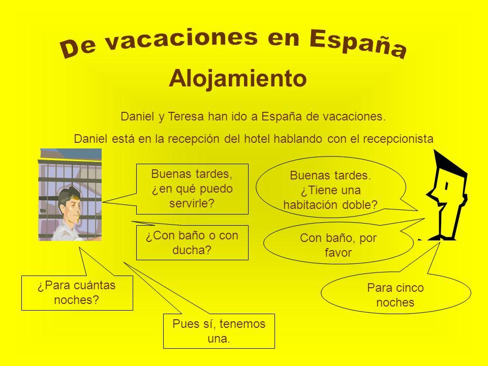 Alojamiento Daniel y Teresa han ido a España de vacaciones. Daniel está en la recepción del hotel hablando con el recepcionista Buenas tardes, ¿en qué