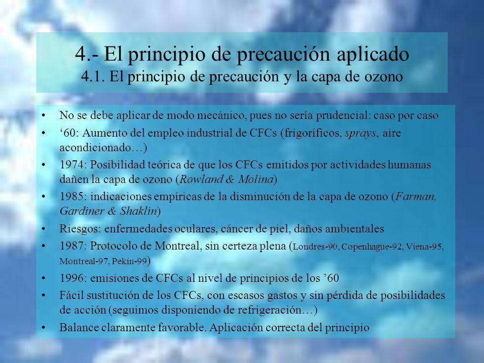 4.- El principio de precaución aplicado 4.1. El principio de precaución y la capa de ozono No se debe aplicar de modo mecánico, pues no sería prudenci