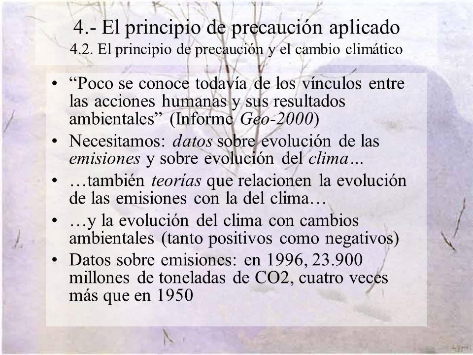 4.- El principio de precaución aplicado 4.2. El principio de precaución y el cambio climático Poco se conoce todavía de los vínculos entre las accione