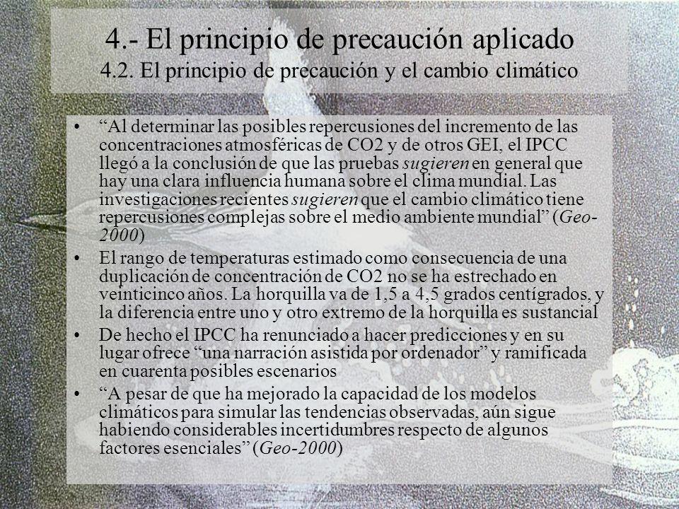 4.- El principio de precaución aplicado 4.2. El principio de precaución y el cambio climático Al determinar las posibles repercusiones del incremento