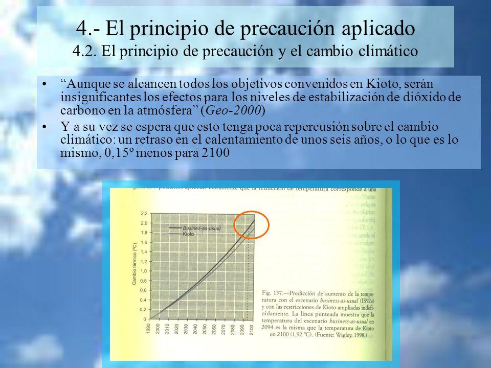 4.- El principio de precaución aplicado 4.2. El principio de precaución y el cambio climático Aunque se alcancen todos los objetivos convenidos en Kio