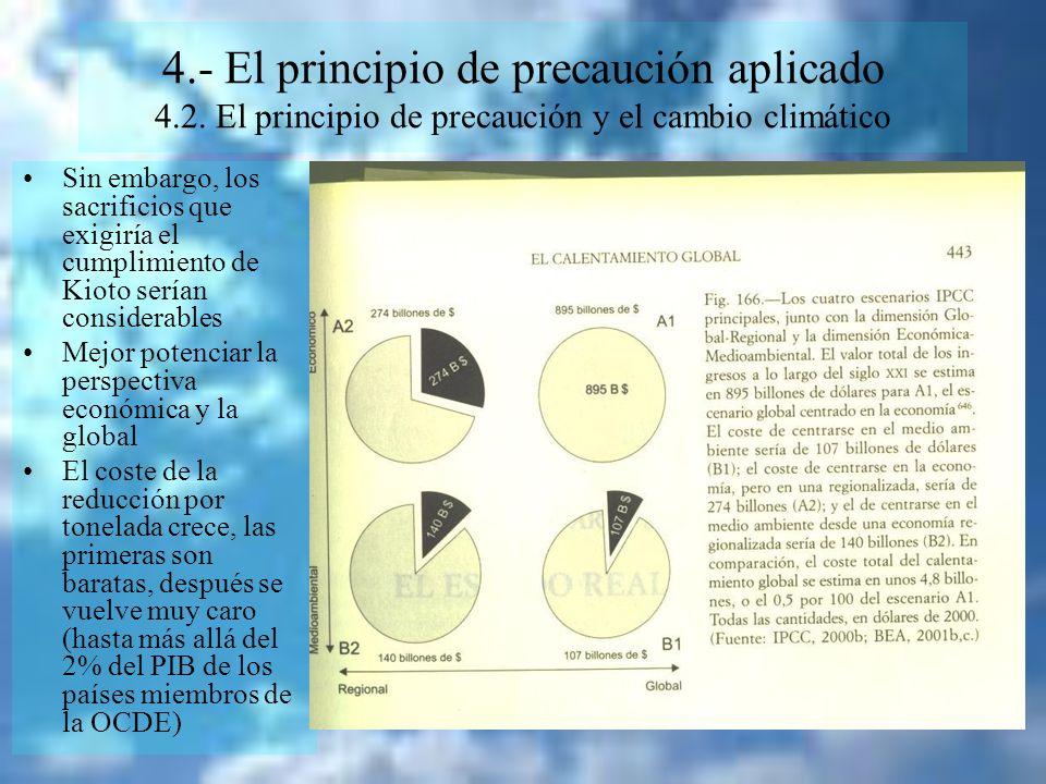 4.- El principio de precaución aplicado 4.2. El principio de precaución y el cambio climático Sin embargo, los sacrificios que exigiría el cumplimient
