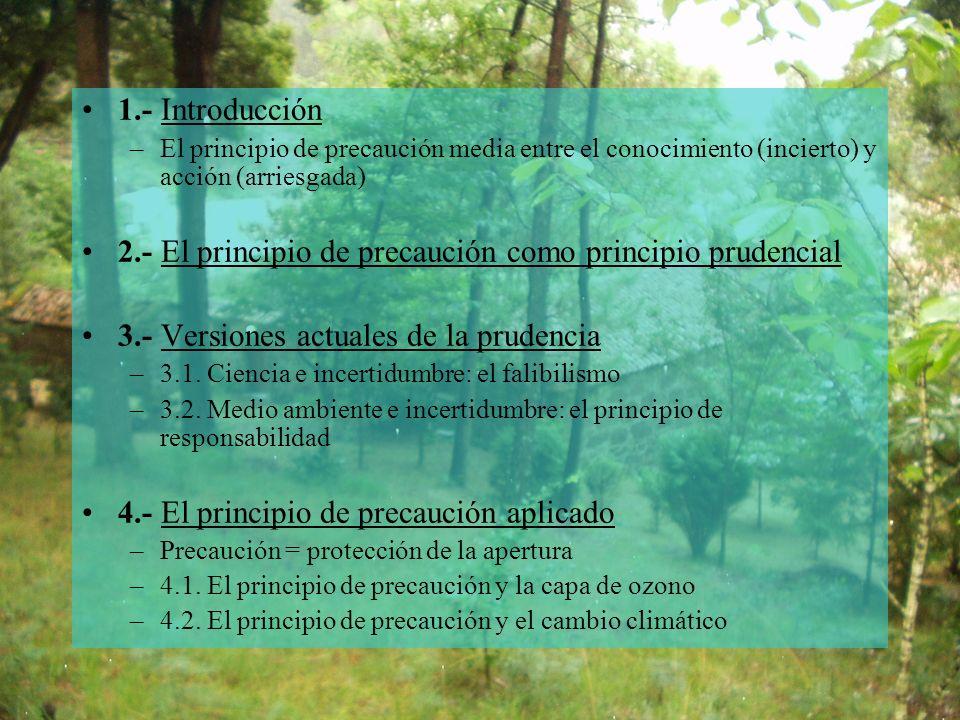 1.- Introducción –El principio de precaución media entre el conocimiento (incierto) y acción (arriesgada) 2.- El principio de precaución como principio prudencial 3.- Versiones actuales de la prudencia –3.1.