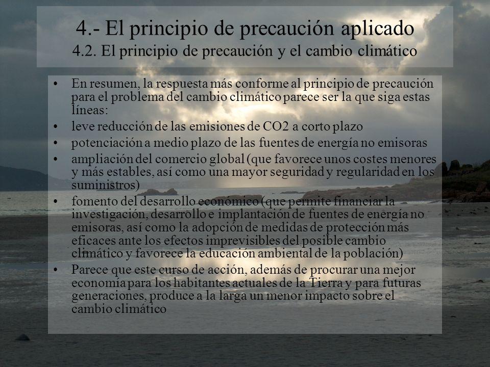 4.- El principio de precaución aplicado 4.2. El principio de precaución y el cambio climático En resumen, la respuesta más conforme al principio de pr