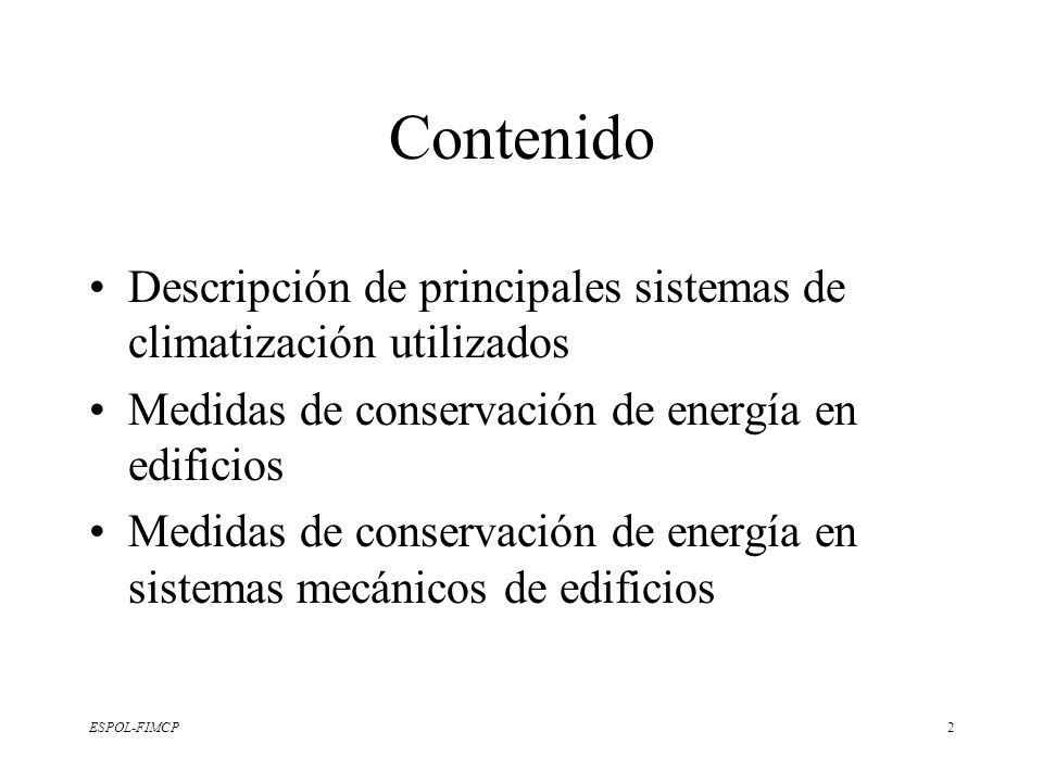 ESPOL-FIMCP2 Contenido Descripción de principales sistemas de climatización utilizados Medidas de conservación de energía en edificios Medidas de cons