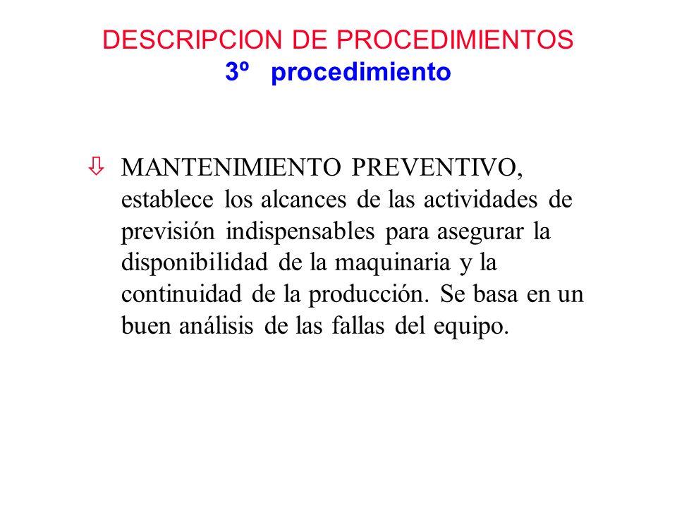 DESCRIPCION DE PROCEDIMIENTOS 3º procedimiento òMANTENIMIENTO PREVENTIVO, establece los alcances de las actividades de previsión indispensables para a