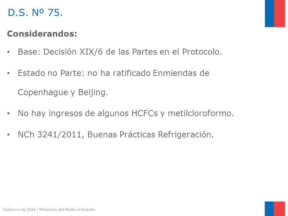 Gobierno de Chile | Ministerio del Medio Ambiente Considerandos: Base: Decisión XIX/6 de las Partes en el Protocolo. Estado no Parte: no ha ratificado