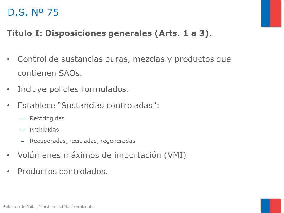 Gobierno de Chile | Ministerio del Medio Ambiente Título I: Disposiciones generales (Arts. 1 a 3). Control de sustancias puras, mezclas y productos qu