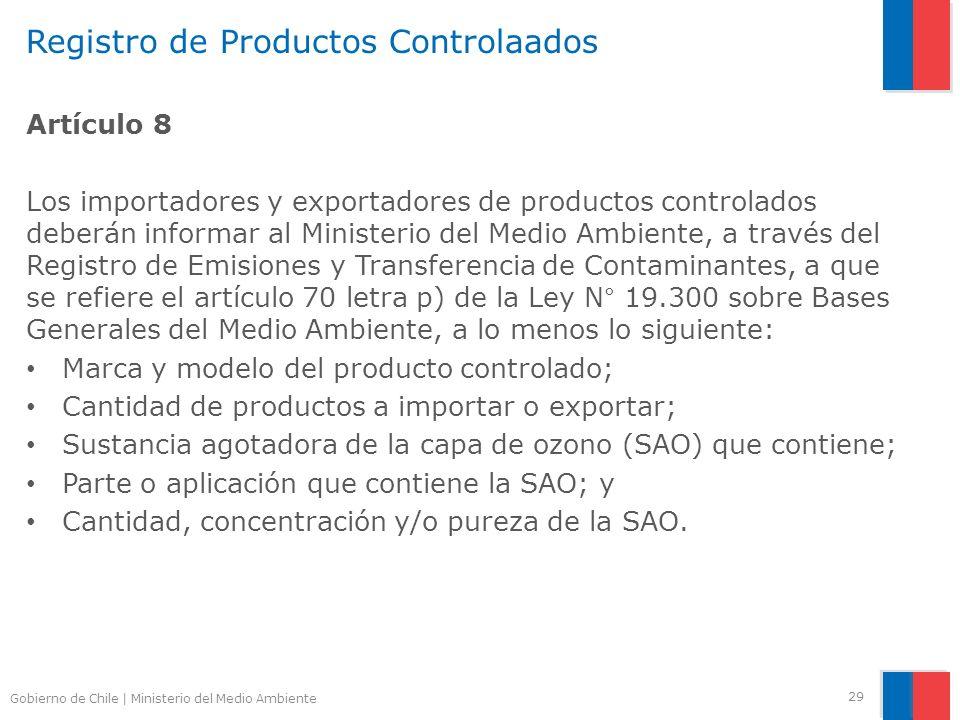 Gobierno de Chile | Ministerio del Medio Ambiente Registro de Productos Controlaados Artículo 8 Los importadores y exportadores de productos controlad
