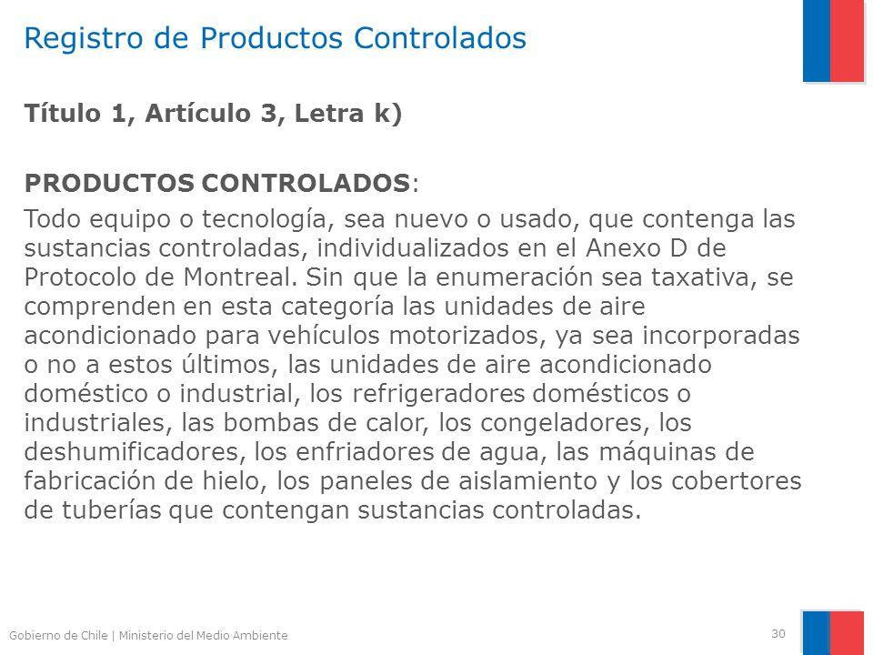Gobierno de Chile | Ministerio del Medio Ambiente Registro de Productos Controlados Título 1, Artículo 3, Letra k) PRODUCTOS CONTROLADOS: Todo equipo