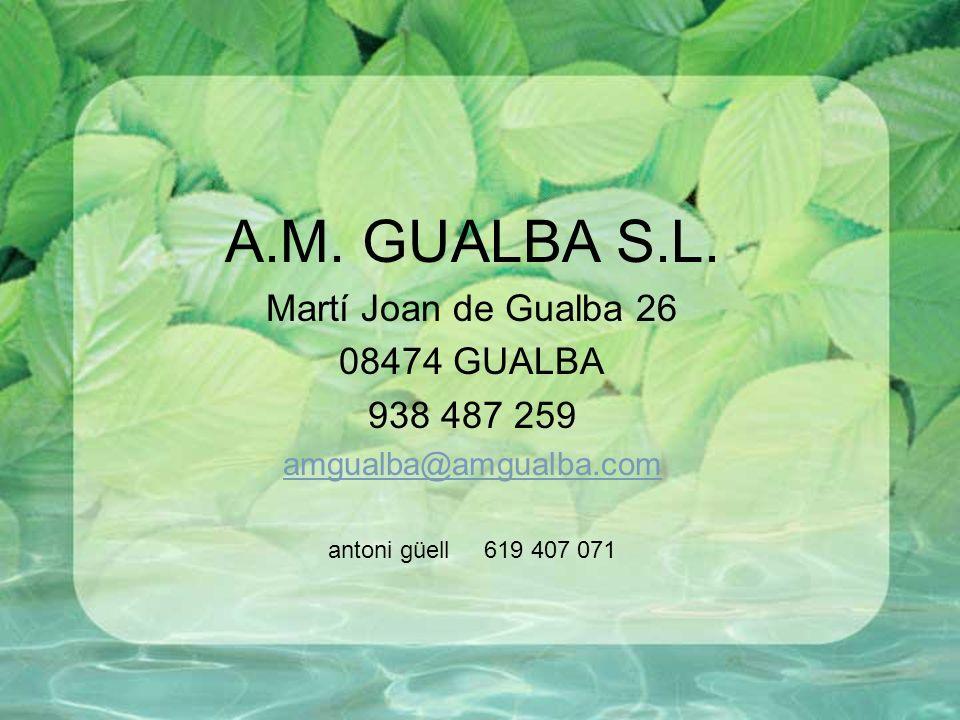 A.M. GUALBA S.L. Martí Joan de Gualba 26 08474 GUALBA 938 487 259 amgualba@amgualba.com antoni güell 619 407 071
