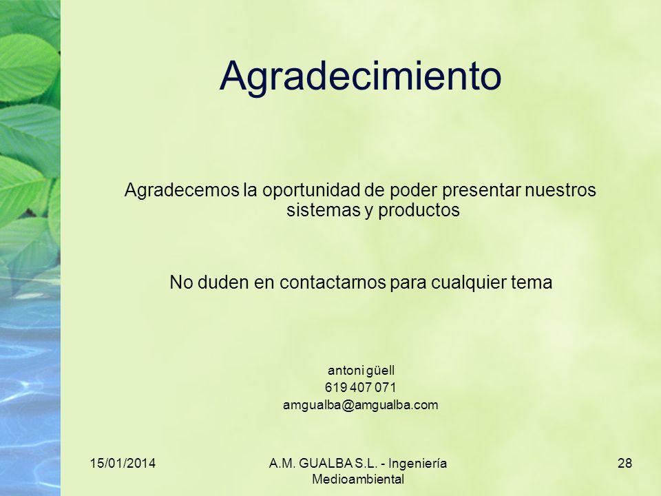 15/01/2014A.M. GUALBA S.L. - Ingeniería Medioambiental 28 Agradecimiento Agradecemos la oportunidad de poder presentar nuestros sistemas y productos N