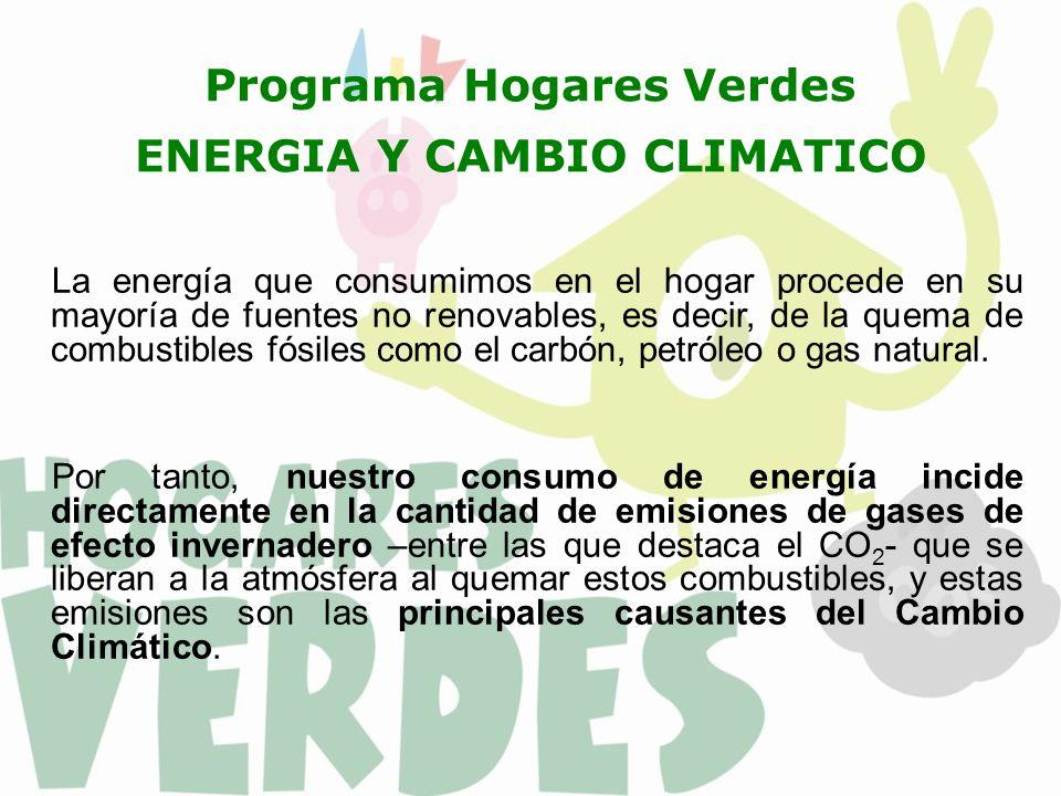 Programa Hogares Verdes ENERGIA Y CAMBIO CLIMATICO La energía que consumimos en el hogar procede en su mayoría de fuentes no renovables, es decir, de la quema de combustibles fósiles como el carbón, petróleo o gas natural.