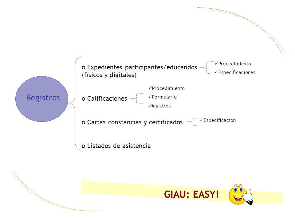 o Expedientes participantes/educandos (físicos y digitales) o Calificaciones o Cartas constancias y certificados o Listados de asistencia Registros Procedimiento Especificaciones Procedimiento Formulario Registros Especificación GIAU: EASY!
