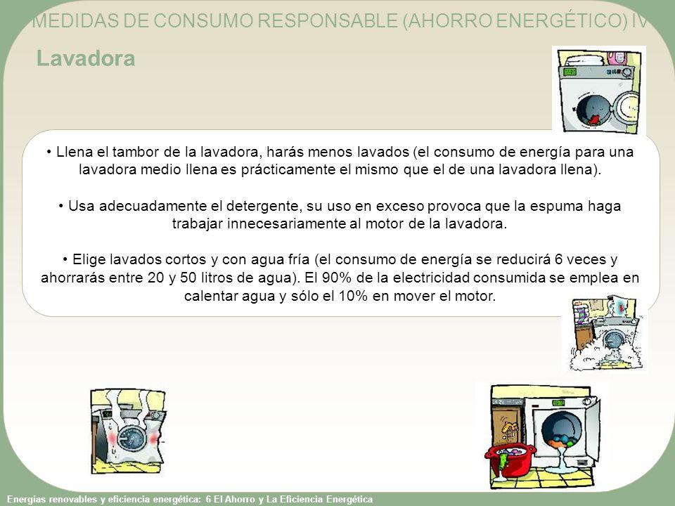 Energías renovables y eficiencia energética: 6 El Ahorro y La Eficiencia Energética Llena el tambor de la lavadora, harás menos lavados (el consumo de