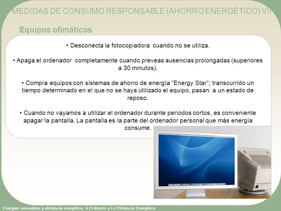 Energías renovables y eficiencia energética: 6 El Ahorro y La Eficiencia Energética Desconecta la fotocopiadora cuando no se utiliza. Apaga el ordenad