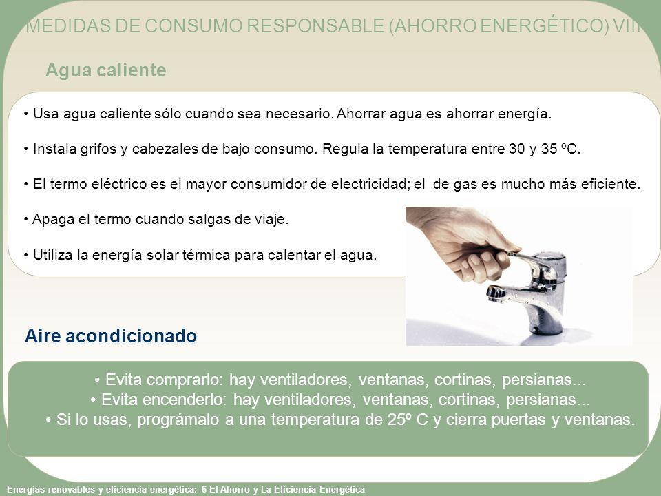 Energías renovables y eficiencia energética: 6 El Ahorro y La Eficiencia Energética Usa agua caliente sólo cuando sea necesario. Ahorrar agua es ahorr