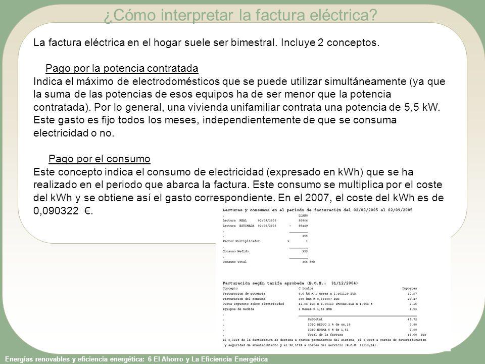 Energías renovables y eficiencia energética: 6 El Ahorro y La Eficiencia Energética La factura eléctrica en el hogar suele ser bimestral. Incluye 2 co