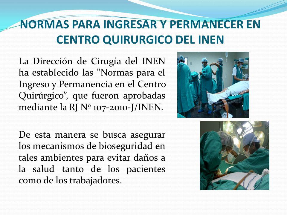 NORMAS PARA INGRESAR Y PERMANECER EN CENTRO QUIRURGICO DEL INEN La Dirección de Cirugía del INEN ha establecido las