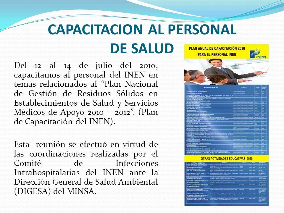CAPACITACION AL PERSONAL DE SALUD Del 12 al 14 de julio del 2010, capacitamos al personal del INEN en temas relacionados al Plan Nacional de Gestión d