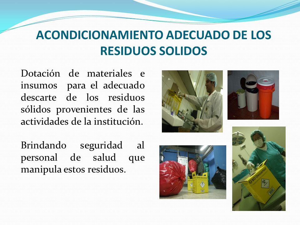 ACONDICIONAMIENTO ADECUADO DE LOS RESIDUOS SOLIDOS Dotación de materiales e insumos para el adecuado descarte de los residuos sólidos provenientes de