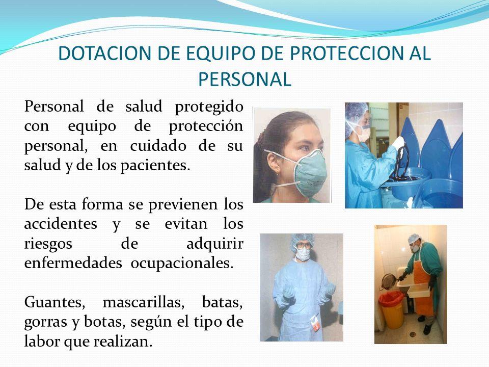 DOTACION DE EQUIPO DE PROTECCION AL PERSONAL Personal de salud protegido con equipo de protección personal, en cuidado de su salud y de los pacientes.