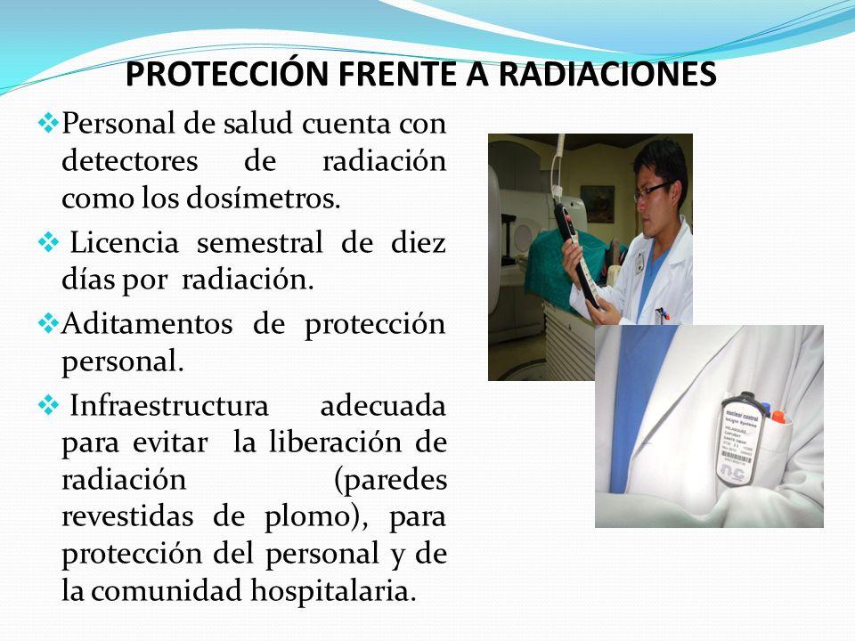 PROTECCIÓN FRENTE A RADIACIONES Personal de salud cuenta con detectores de radiación como los dosímetros. Licencia semestral de diez días por radiació