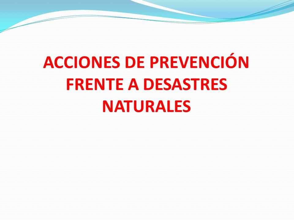 ACCIONES DE PREVENCIÓN FRENTE A DESASTRES NATURALES