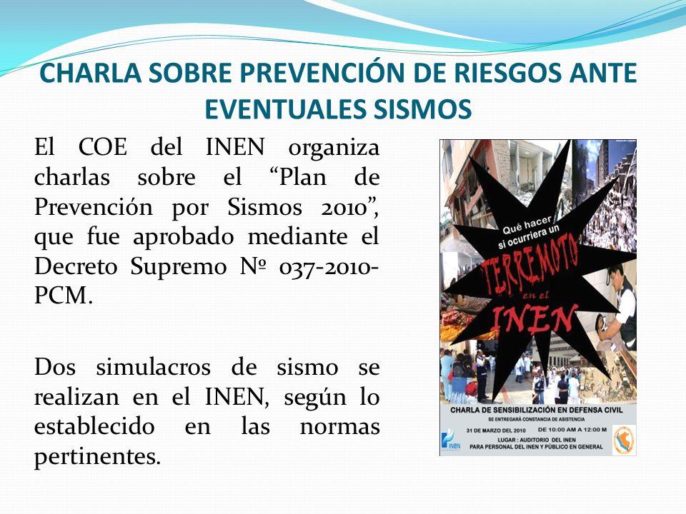 CHARLA SOBRE PREVENCIÓN DE RIESGOS ANTE EVENTUALES SISMOS El COE del INEN organiza charlas sobre el Plan de Prevención por Sismos 2010, que fue aproba