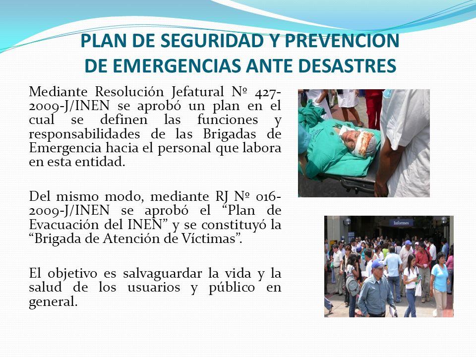PLAN DE SEGURIDAD Y PREVENCION DE EMERGENCIAS ANTE DESASTRES Mediante Resolución Jefatural Nº 427- 2009-J/INEN se aprobó un plan en el cual se definen